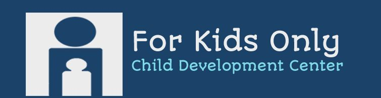 FOR KIDS ONLY Child Development Center