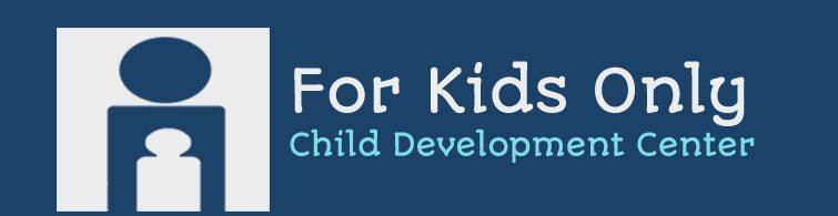 FOR KIDS ONLY Child Development Center